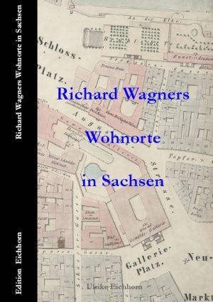 Richard Wagners Wohnorte in Sachsen Edition Eichhorn