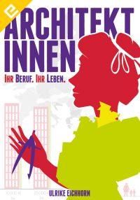 Architektinnen. Ihr Beruf. Ihr Leben Edition Eichhorn