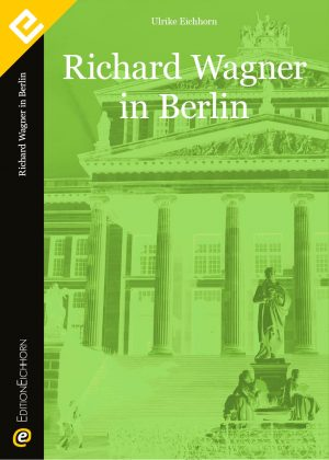 Richard Wagner in Berlin Edition Eichhorn