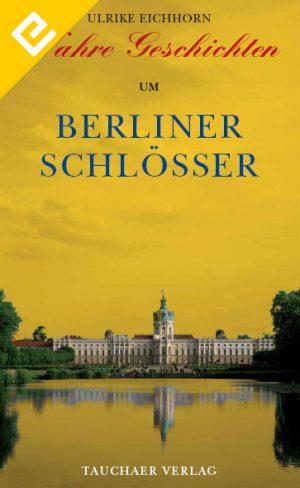 Wahre Geschichten um Berliner Schlösser Eition Eichhorn